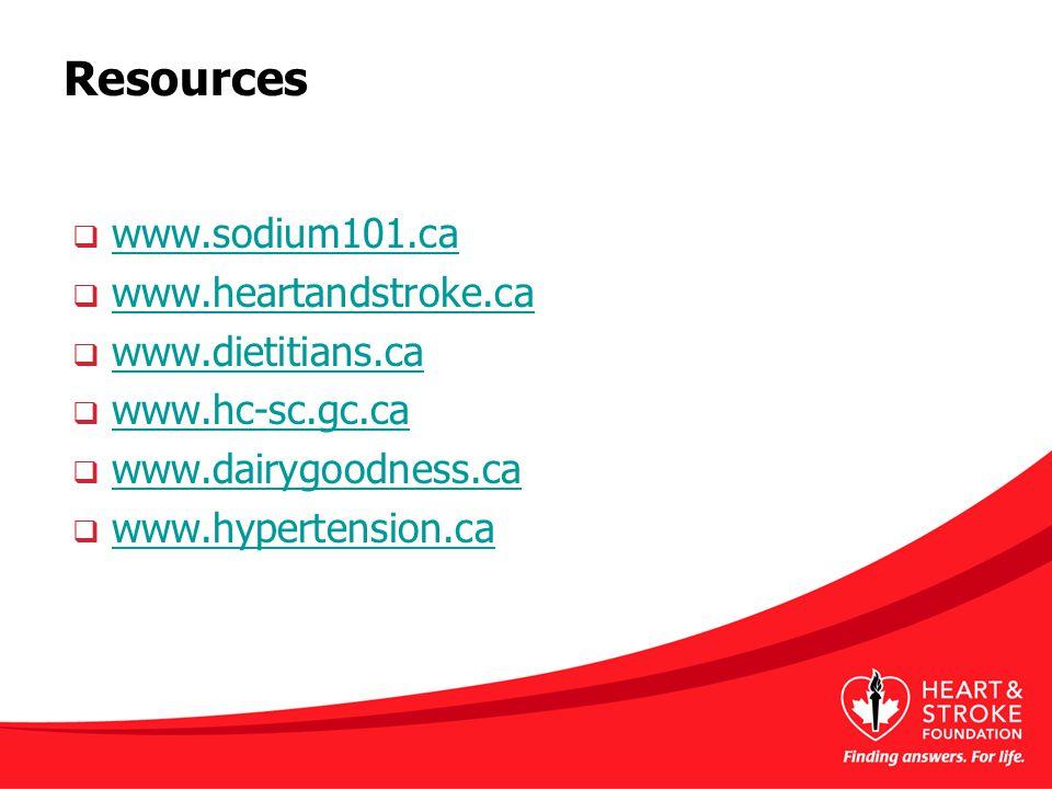 Resources  www.sodium101.ca www.sodium101.ca  www.heartandstroke.ca www.heartandstroke.ca  www.dietitians.ca www.dietitians.ca  www.hc-sc.gc.ca www.hc-sc.gc.ca  www.dairygoodness.ca www.dairygoodness.ca  www.hypertension.ca www.hypertension.ca
