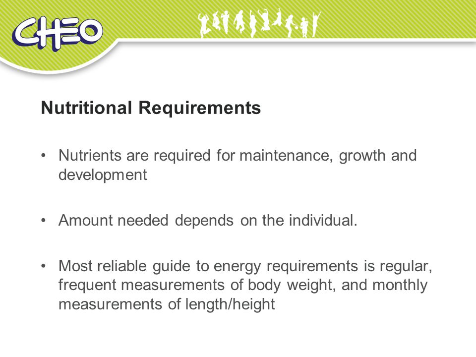 Nutritional Requirements Nutrients are required for maintenance, growth and development Amount needed depends on the individual.