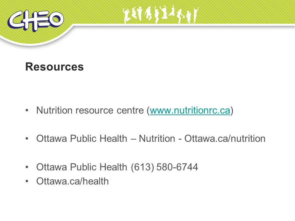 Resources Nutrition resource centre (www.nutritionrc.ca)www.nutritionrc.ca Ottawa Public Health – Nutrition - Ottawa.ca/nutrition Ottawa Public Health (613) 580-6744 Ottawa.ca/health