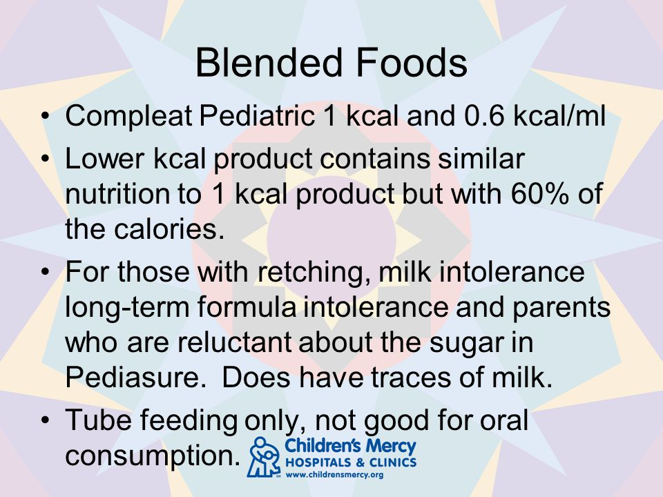 Blended Foods Compleat Pediatric 1 kcal and 0.6 kcal/ml Lower kcal product contains similar nutrition to 1 kcal product but with 60% of the calories.