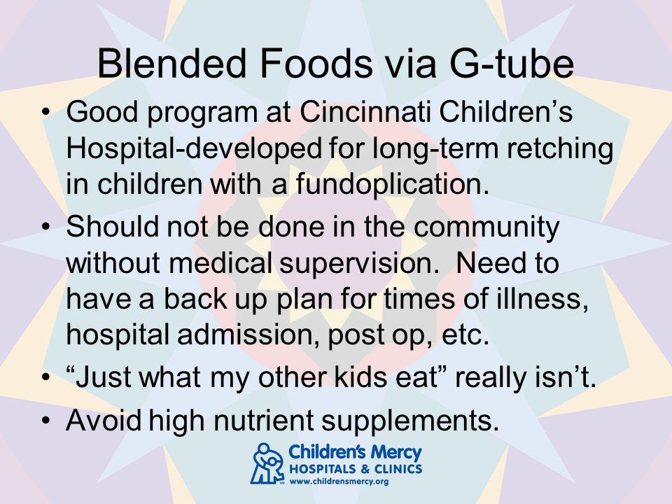 Blended Foods via G-tube Good program at Cincinnati Children's Hospital-developed for long-term retching in children with a fundoplication.