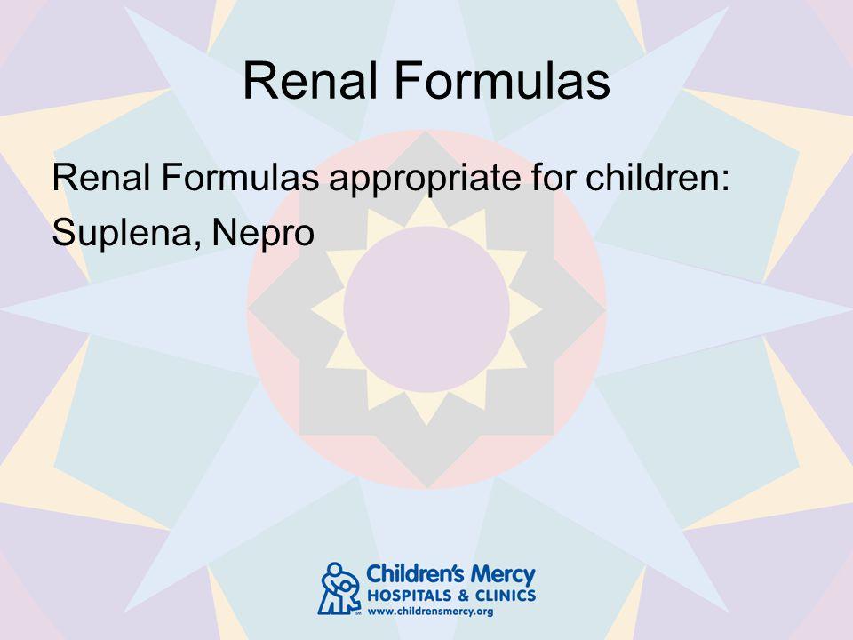 Renal Formulas Renal Formulas appropriate for children: Suplena, Nepro