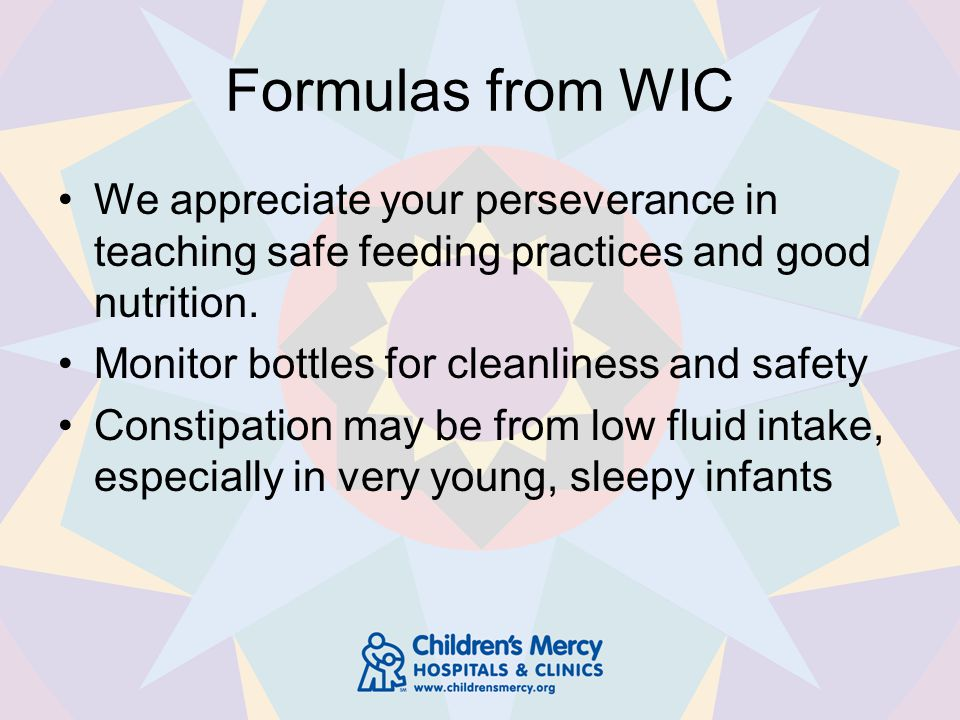 Formulas from WIC We appreciate your perseverance in teaching safe feeding practices and good nutrition.