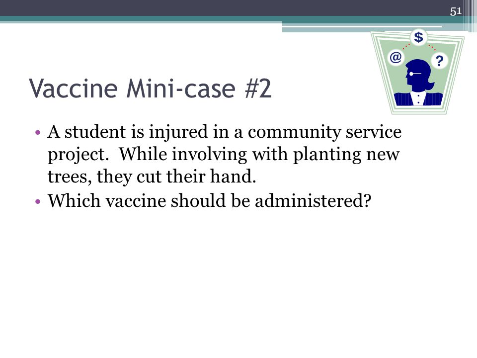51 Vaccine Mini-case #2 A student is injured in a community service project.