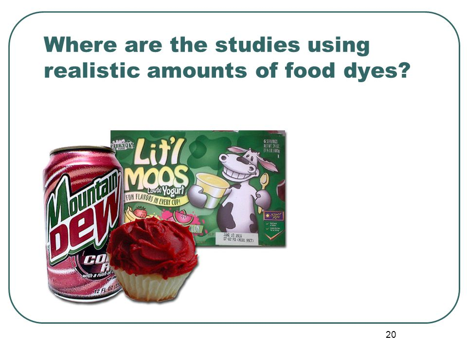 20 Where are the studies using realistic amounts of food dyes
