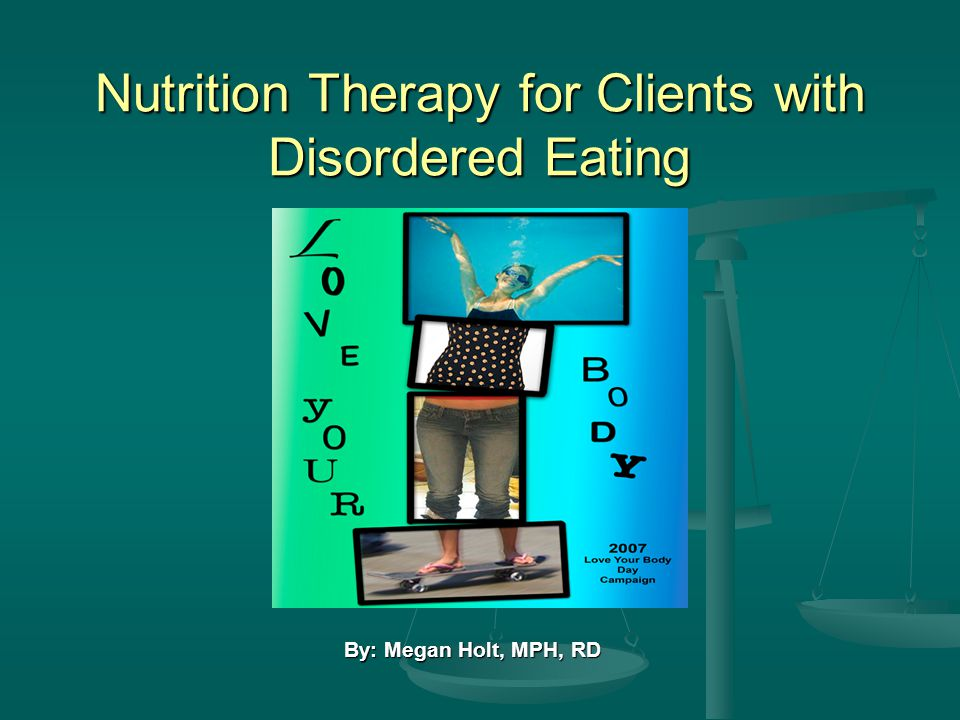 Role of the dietitian in a treatment team and goals of nutrition therapy Often require hospitalization to begin refeeding Often require hospitalization to begin refeeding Some require enteral feedings, but most can be Some require enteral feedings, but most can be rehabbed with oral feedings Goal is increase in energy intake with weight gain Goal is increase in energy intake with weight gain Energy intake must be increased gradually while Energy intake must be increased gradually while minimizing caloric expenditure Hospitalized patients: goal is 2-3 lb/week Hospitalized patients: goal is 2-3 lb/week Outpatients: 1 pound/week Outpatients: 1 pound/week (APA Practice Guidelines for the Treatment of Eating Disorders, January, 2006)