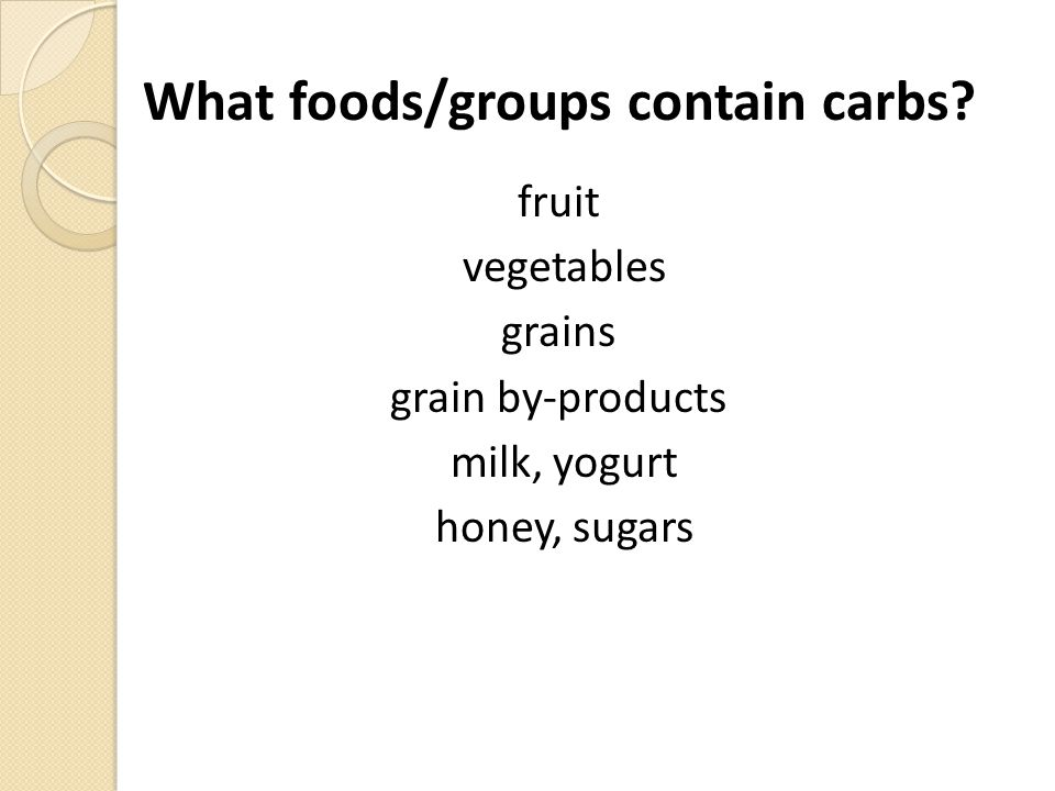 What foods/groups contain carbs.