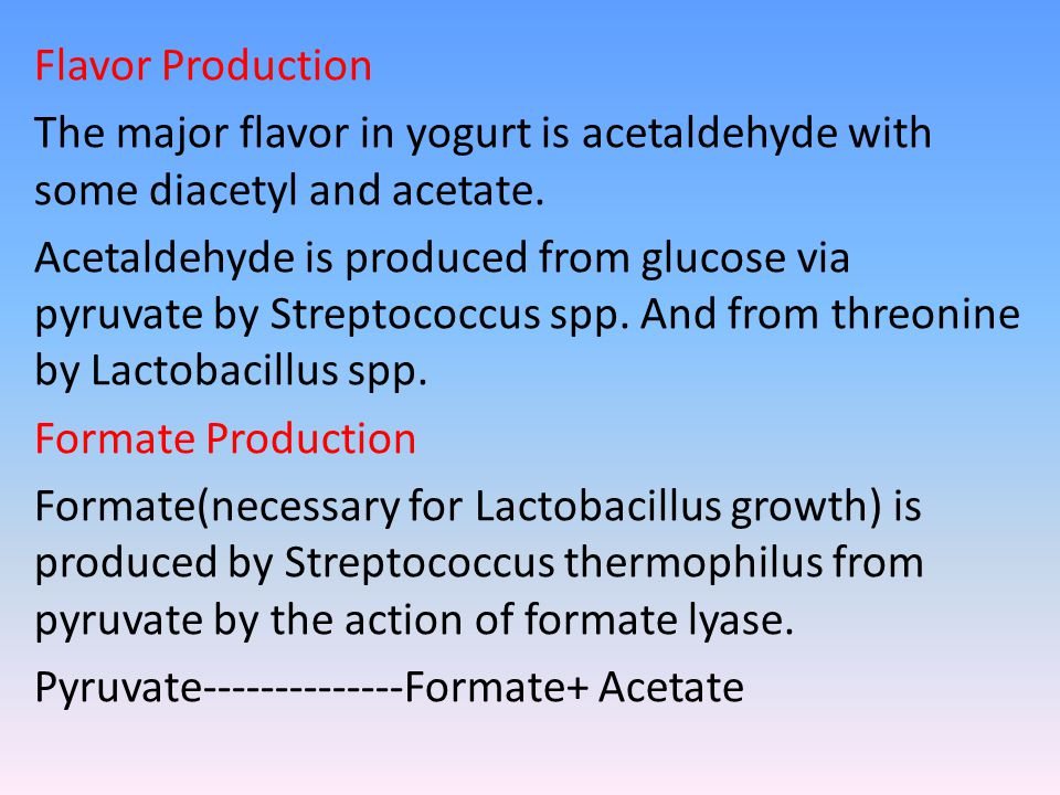 Flavor Production The major flavor in yogurt is acetaldehyde with some diacetyl and acetate.