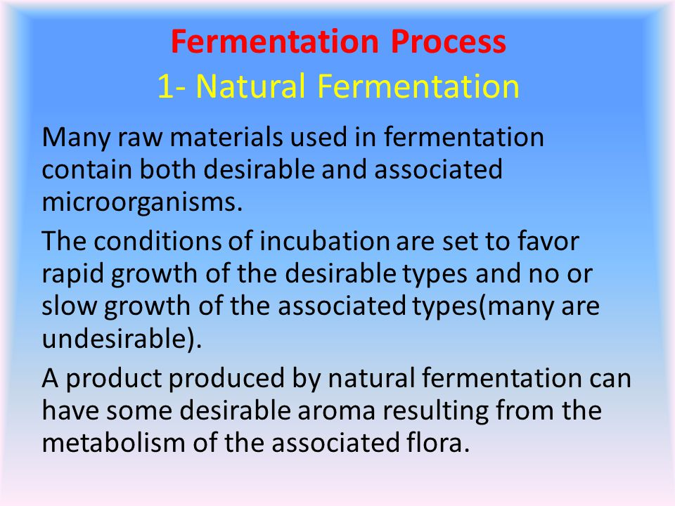 Fermentation Process 1- Natural Fermentation Many raw materials used in fermentation contain both desirable and associated microorganisms.