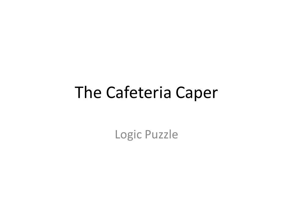 The Cafeteria Caper Logic Puzzle