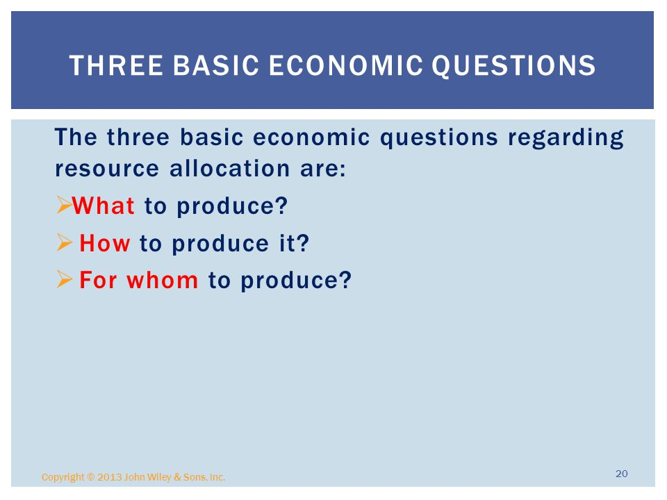 The three basic economic questions regarding resource allocation are:  What to produce.