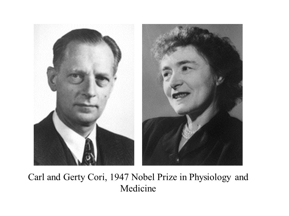 Carl and Gerty Cori, 1947 Nobel Prize in Physiology and Medicine