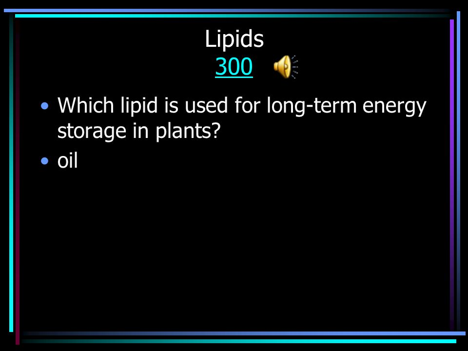 Lipids 200 200 Name two living organisms that use waxes for holding water in or out? –plants, humans
