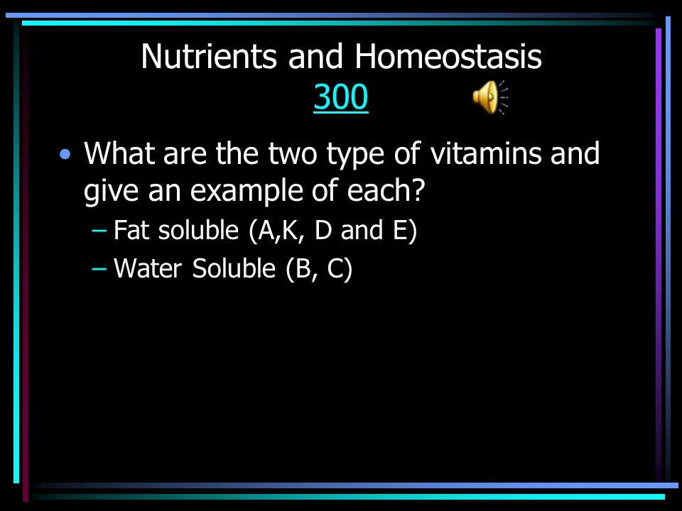 Nutrients and Homeostasis 200 200 Calcium, sodium, potassium are examples of ________________. –Vitamins