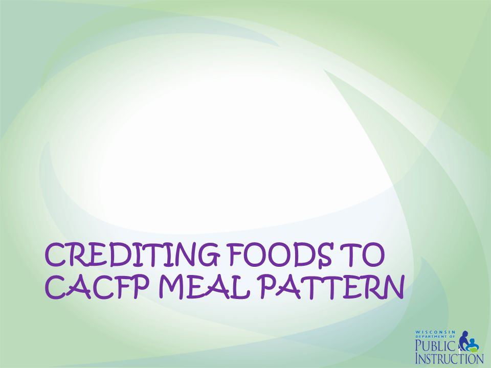 CREDITING FOODS TO CACFP MEAL PATTERN 1