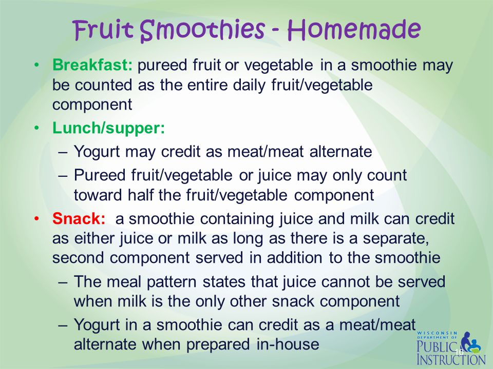 Fruit Smoothies - Homemade Breakfast: pureed fruit or vegetable in a smoothie may be counted as the entire daily fruit/vegetable component Lunch/suppe