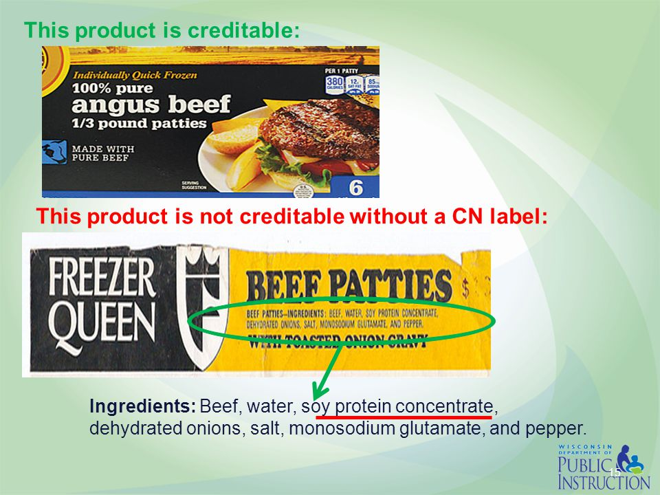 15 This product is creditable: This product is not creditable without a CN label: Ingredients: Beef, water, soy protein concentrate, dehydrated onions