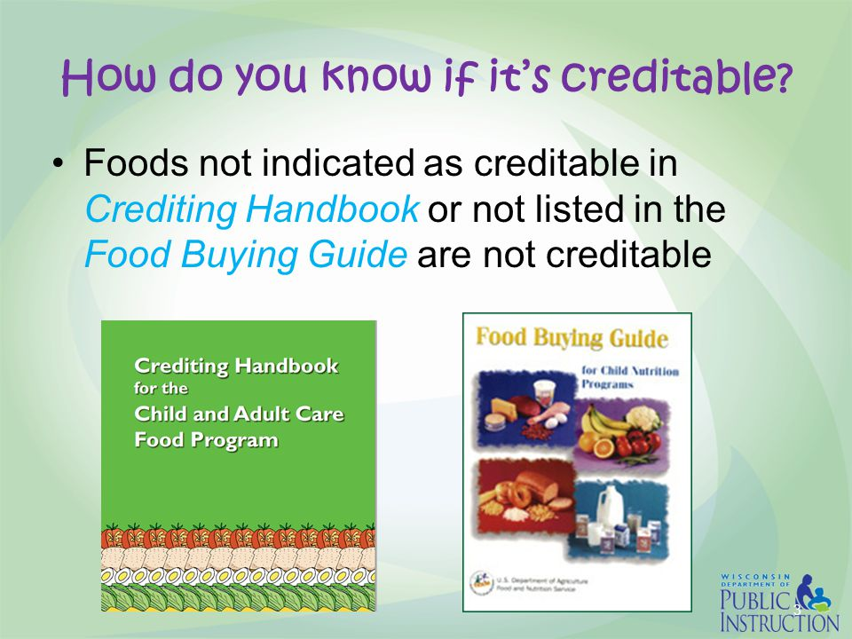 How do you know if it's creditable? Foods not indicated as creditable in Crediting Handbook or not listed in the Food Buying Guide are not creditable