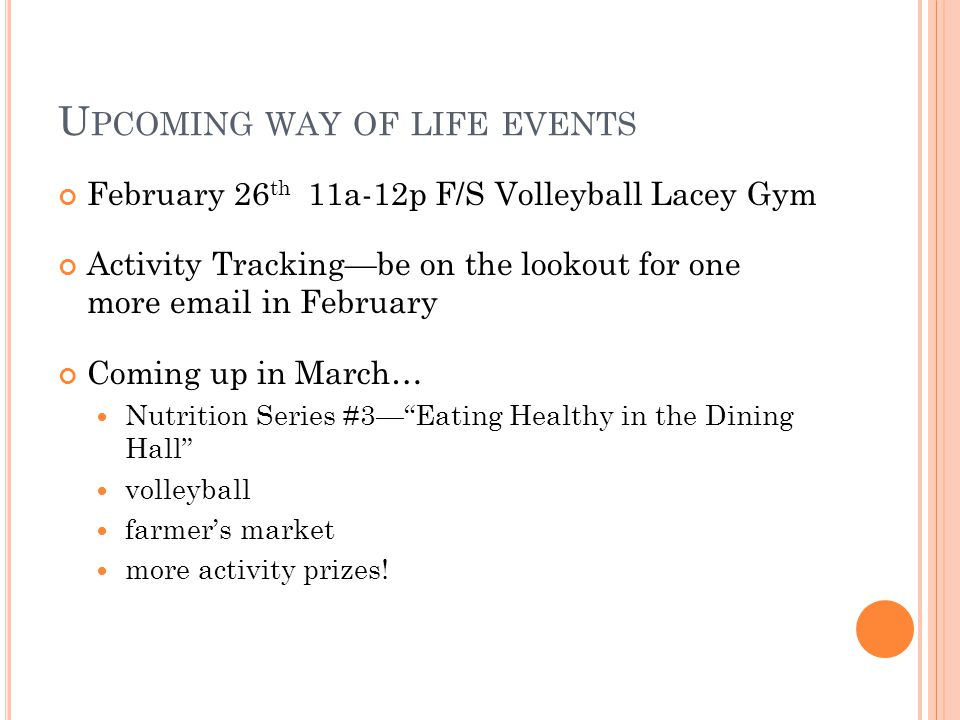 U PCOMING WAY OF LIFE EVENTS February 26 th 11a-12p F/S Volleyball Lacey Gym Activity Tracking—be on the lookout for one more email in February Coming