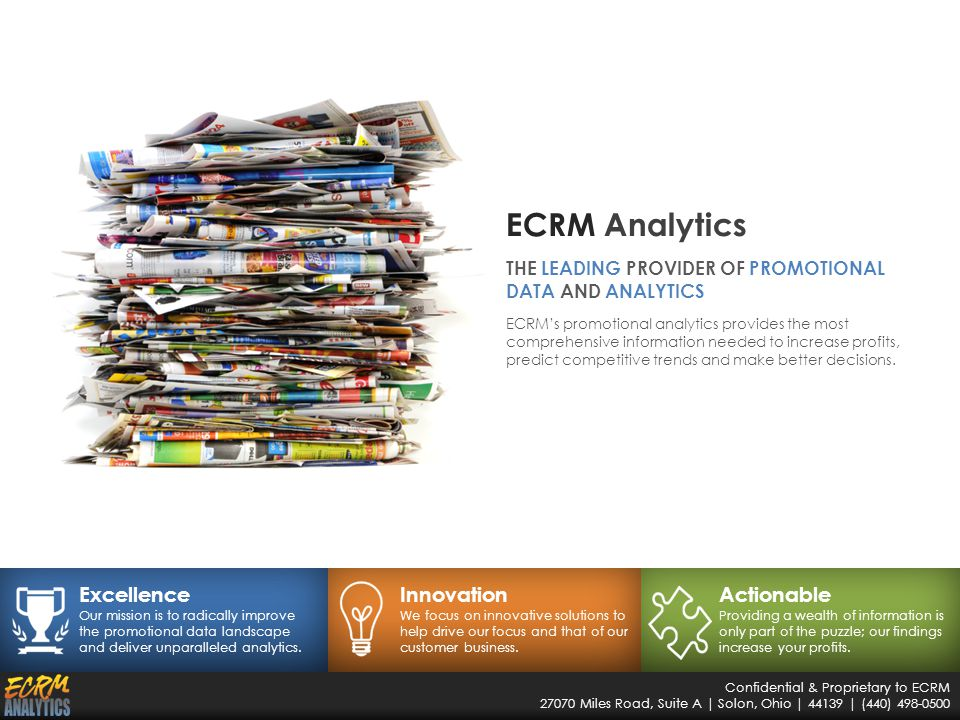 Confidential & Proprietary to ECRM 27070 Miles Road, Suite A | Solon, Ohio | 44139 | (440) 498-0500 Excellence Our mission is to radically improve the promotional data landscape and deliver unparalleled analytics.