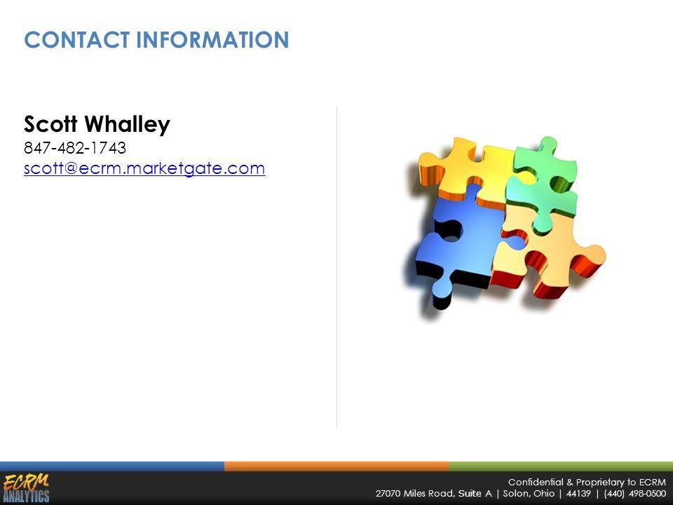 Confidential & Proprietary to ECRM 27070 Miles Road, Suite A | Solon, Ohio | 44139 | (440) 498-0500 CONTACT INFORMATION Scott Whalley 847-482-1743 scott@ecrm.marketgate.com