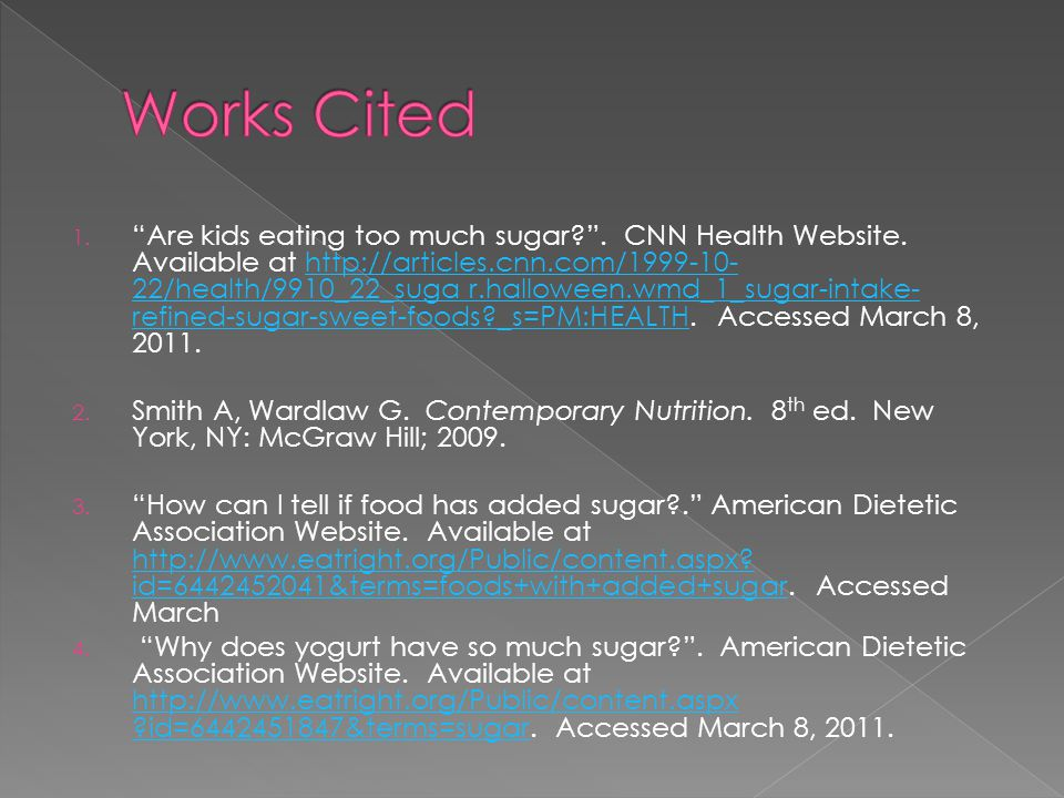 1. Are kids eating too much sugar . CNN Health Website.