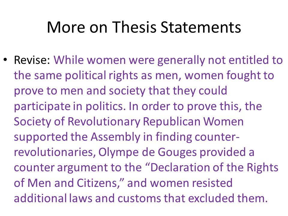 Revise: While women were generally not entitled to the same political rights as men, women fought to prove to men and society that they could participate in politics.
