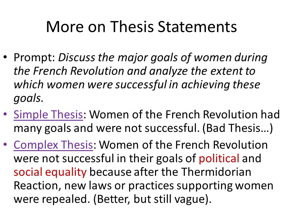 Complex-Split Thesis: While women of the French Revolution did make some gains politically and socially during the revolution, after the Thermidorian Reaction, women remained passive citizens, did not achieve full and permanent access to the military and were still bound to separate spheres of the sexes and marriage inequality.