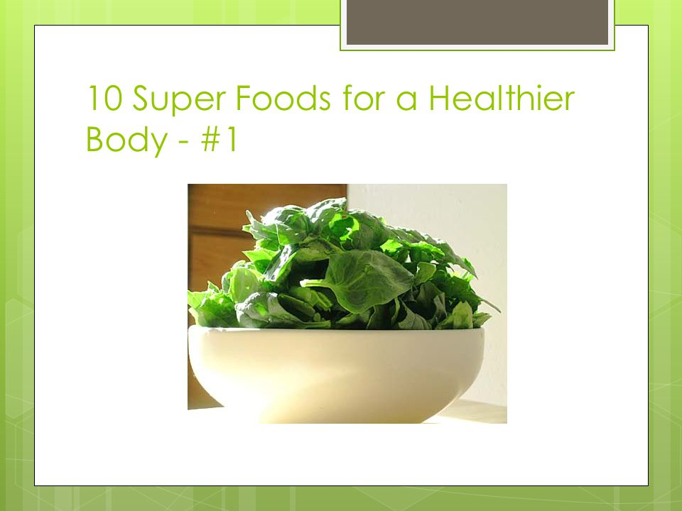 10 Super Foods for a Healthier Body - #1