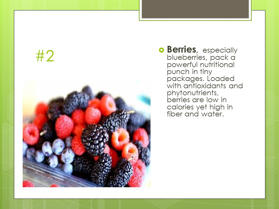 #2  Berries, especially blueberries, pack a powerful nutritional punch in tiny packages. Loaded with antioxidants and phytonutrients, berries are low