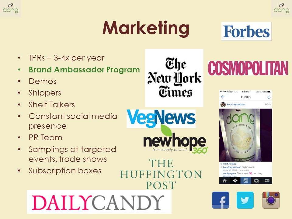 Marketing TPRs – 3-4x per year Brand Ambassador Program Demos Shippers Shelf Talkers Constant social media presence PR Team Samplings at targeted events, trade shows Subscription boxes