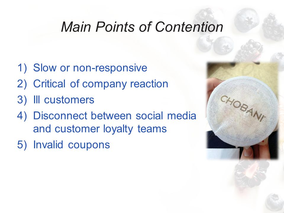 Main Points of Contention 1)Slow or non-responsive 2)Critical of company reaction 3)Ill customers 4)Disconnect between social media and customer loyalty teams 5)Invalid coupons