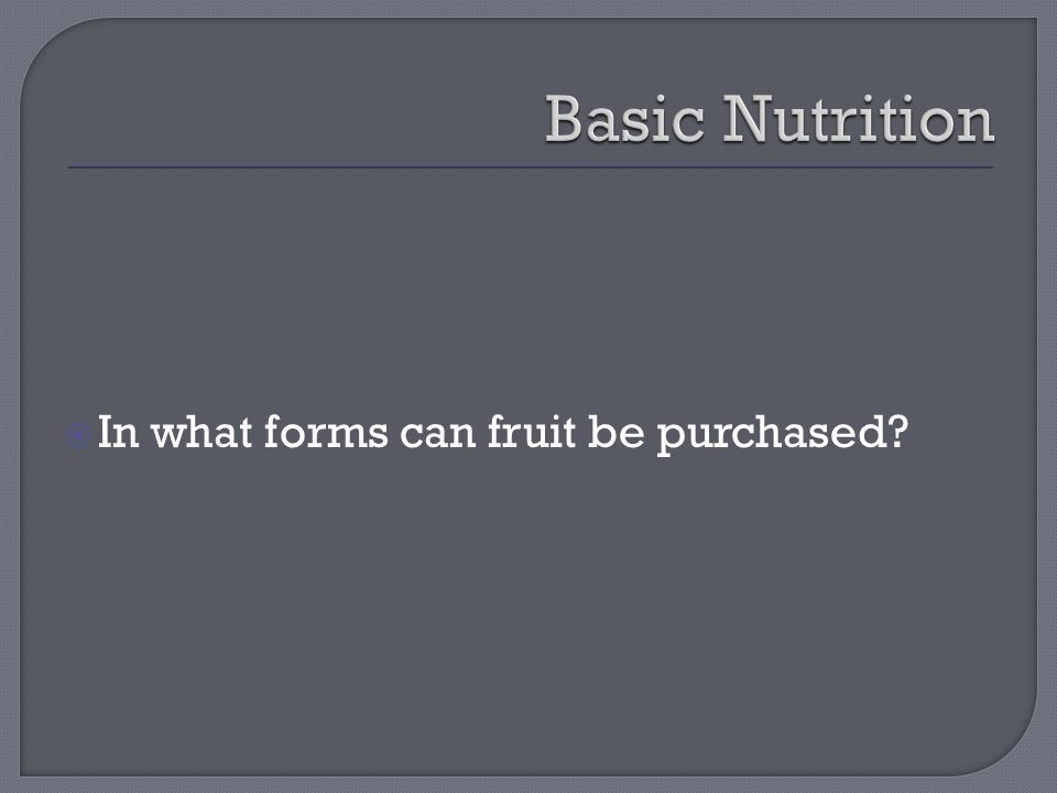  In what forms can fruit be purchased