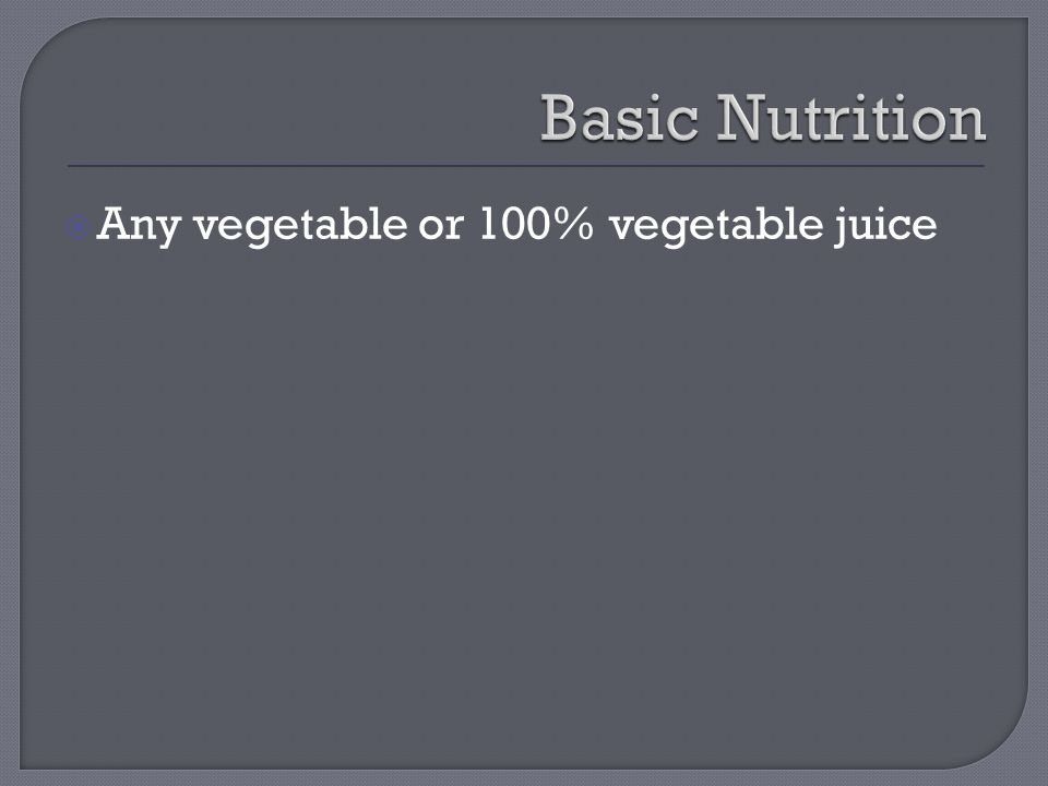  Any vegetable or 100% vegetable juice
