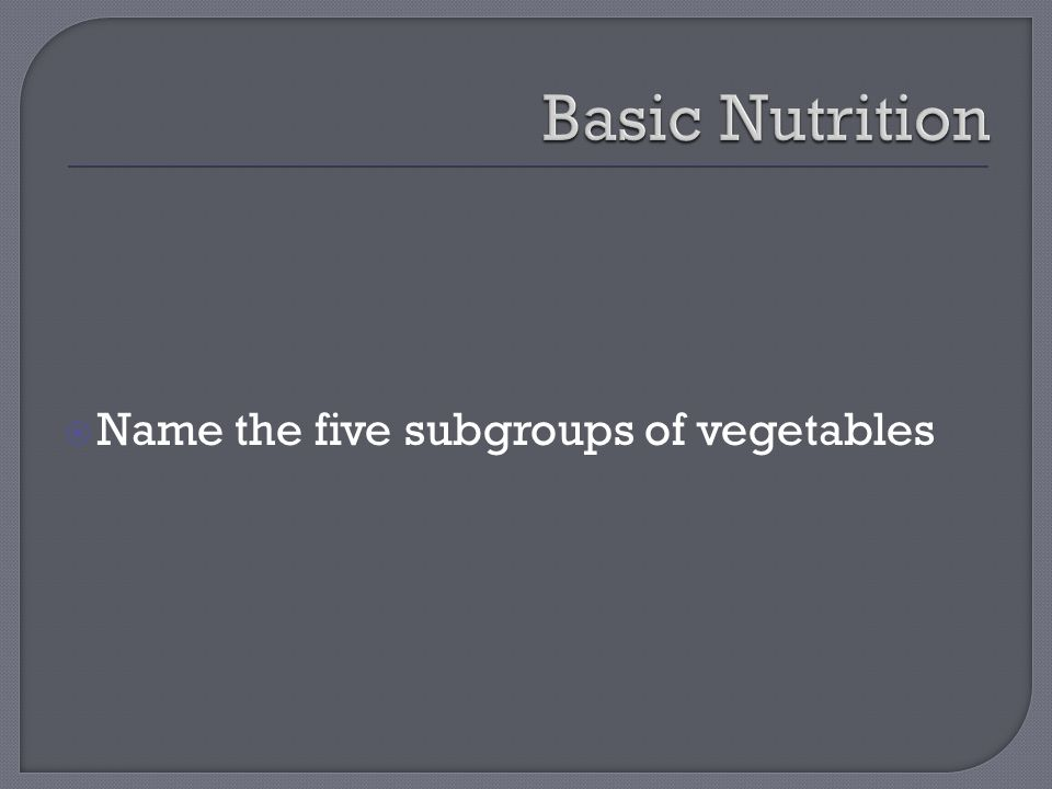  Name the five subgroups of vegetables