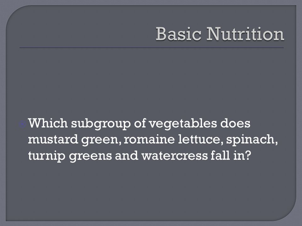  Which subgroup of vegetables does mustard green, romaine lettuce, spinach, turnip greens and watercress fall in