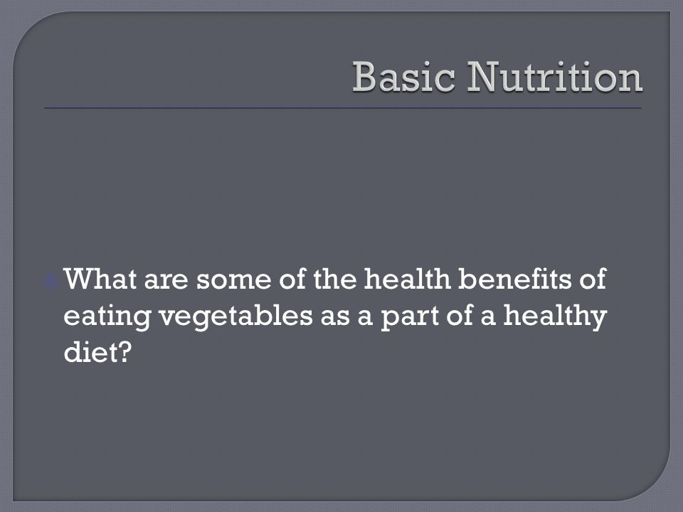  What are some of the health benefits of eating vegetables as a part of a healthy diet