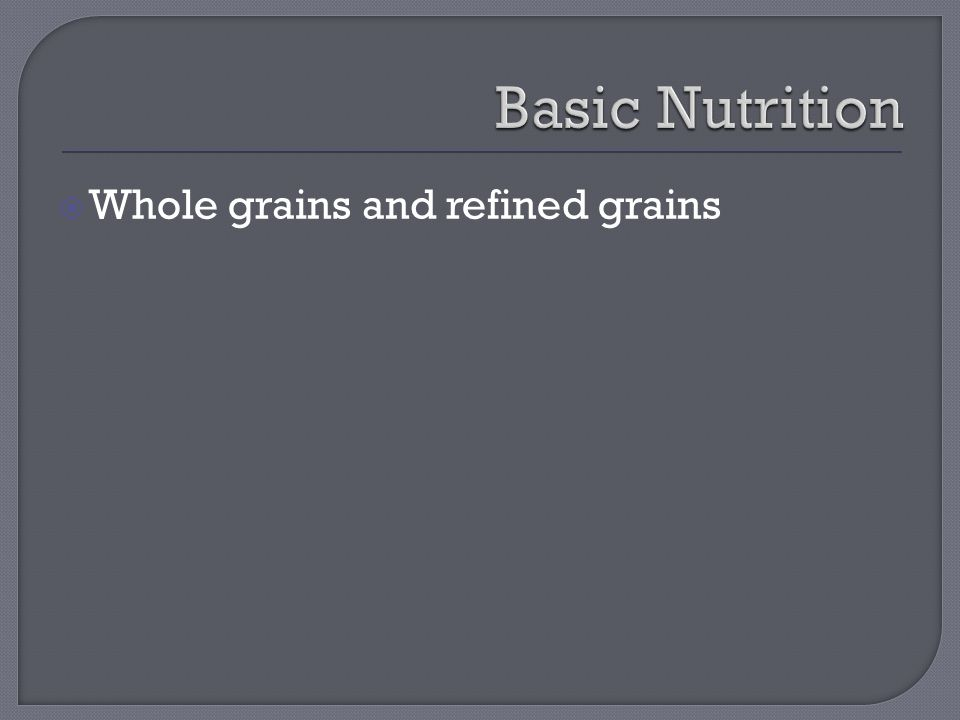  Whole grains and refined grains