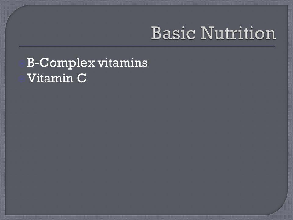  B-Complex vitamins  Vitamin C