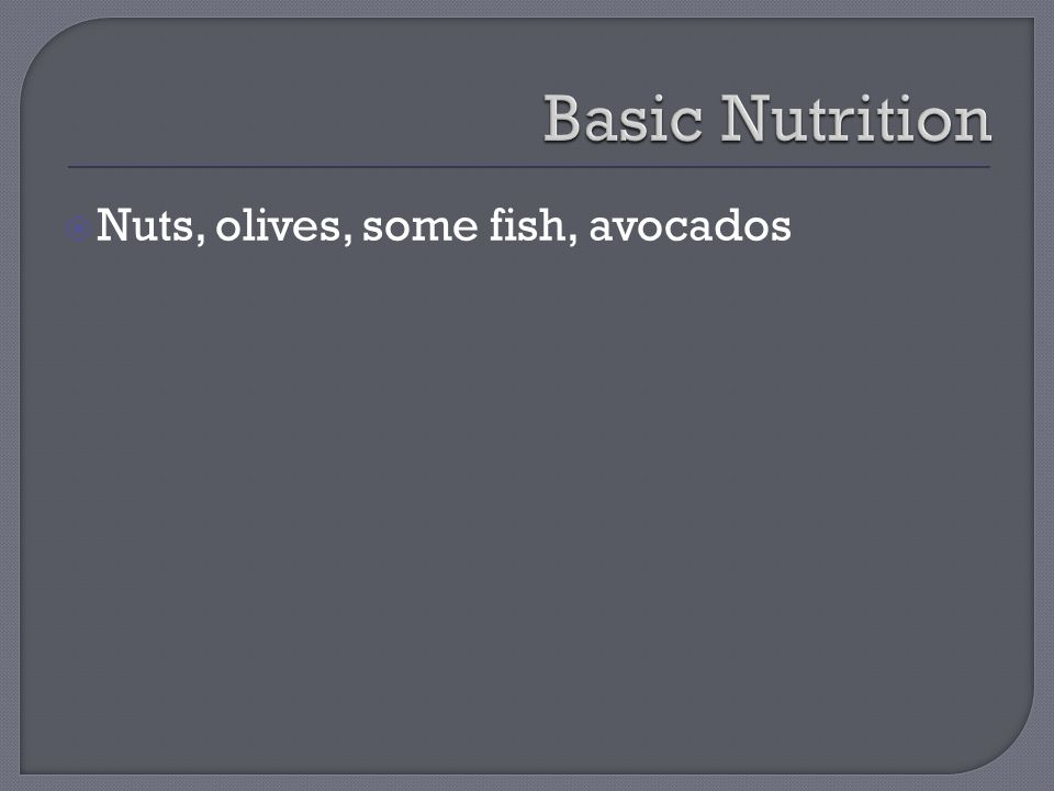  Nuts, olives, some fish, avocados