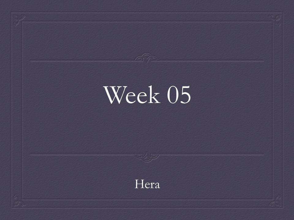 Week 05 Hera