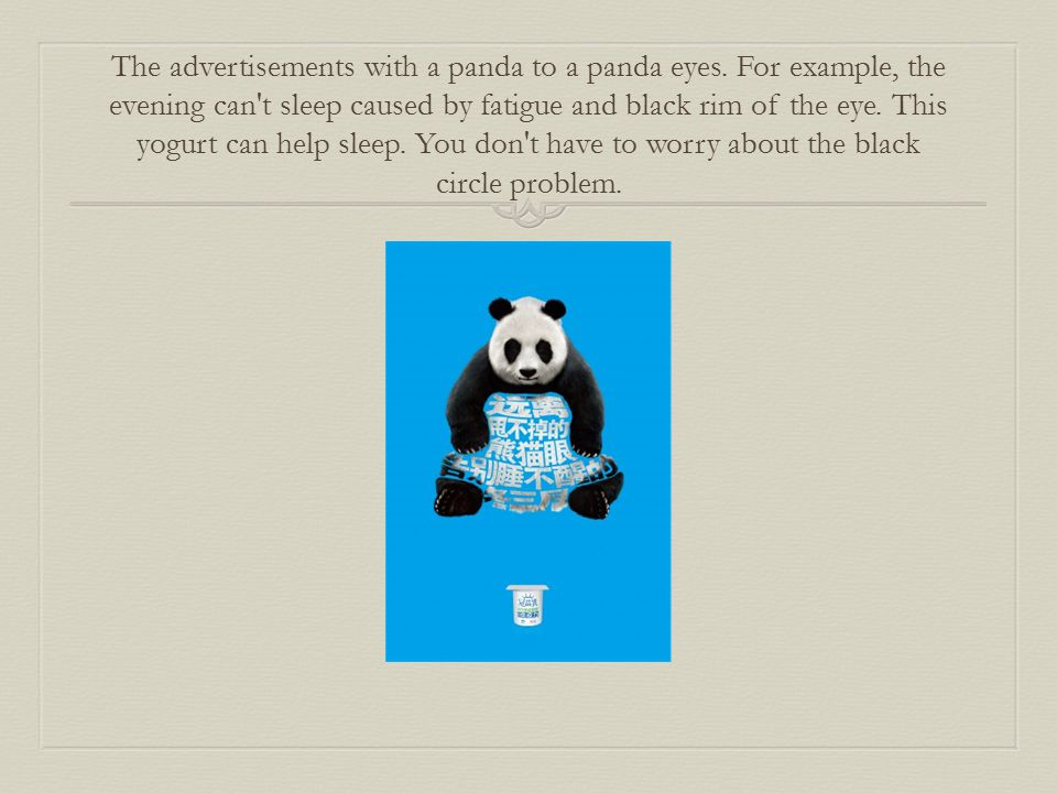 The advertisements with a panda to a panda eyes.