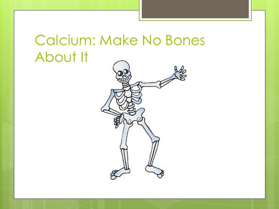 Calcium: Make No Bones About It
