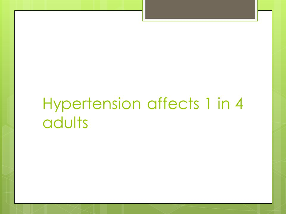 Hypertension affects 1 in 4 adults