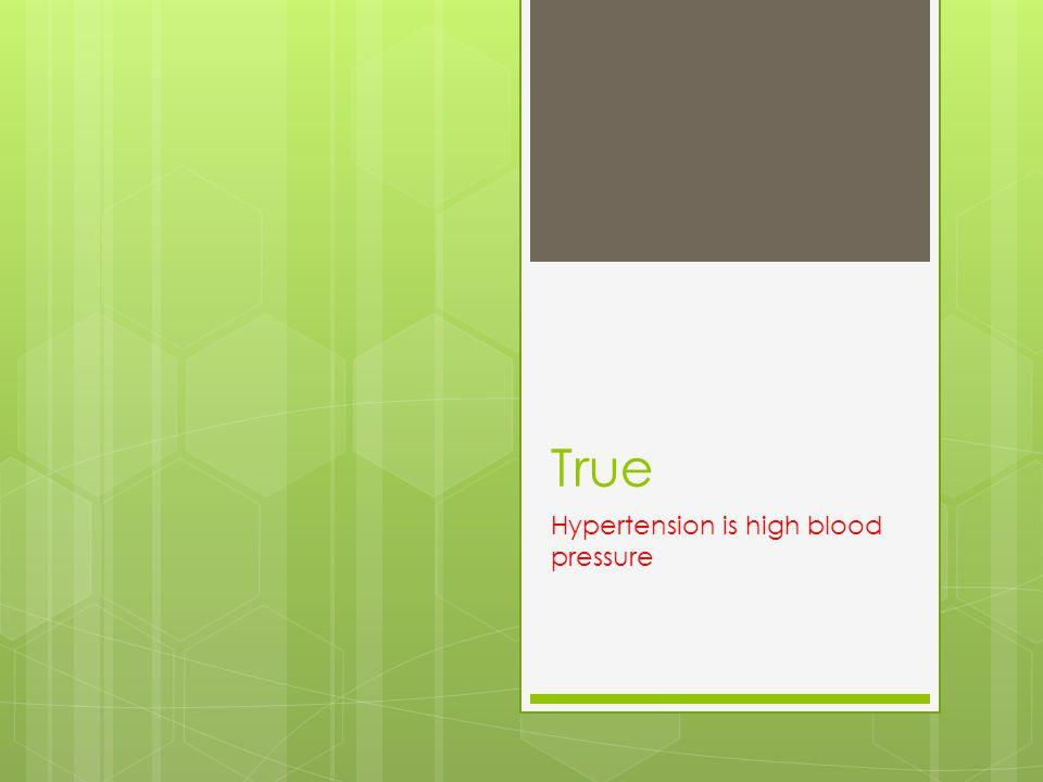 True Hypertension is high blood pressure