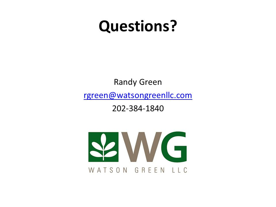 Questions Randy Green rgreen@watsongreenllc.com 202-384-1840