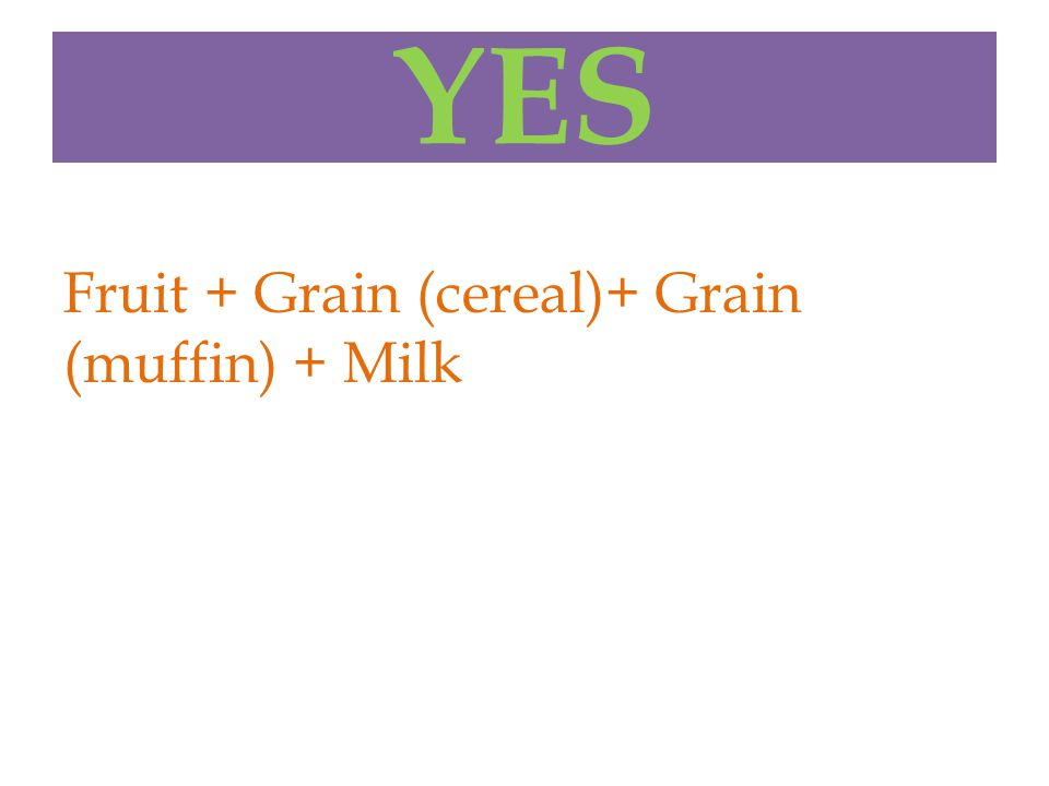 YES Fruit + Grain (cereal)+ Grain (muffin) + Milk