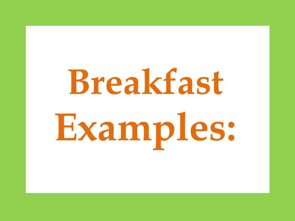 Breakfast Examples: