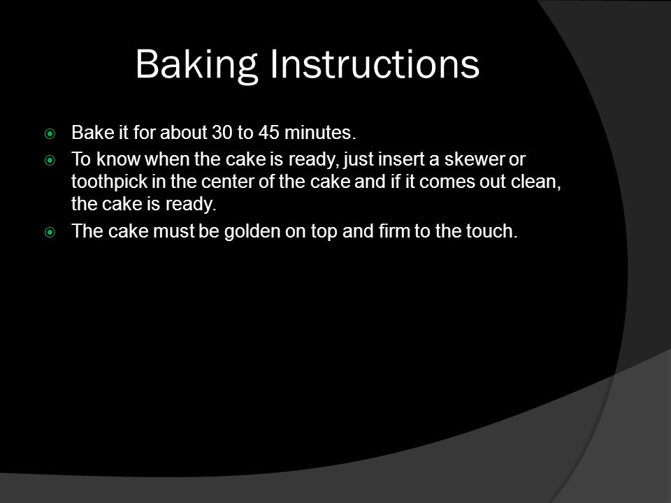 Baking Instructions  Bake it for about 30 to 45 minutes.