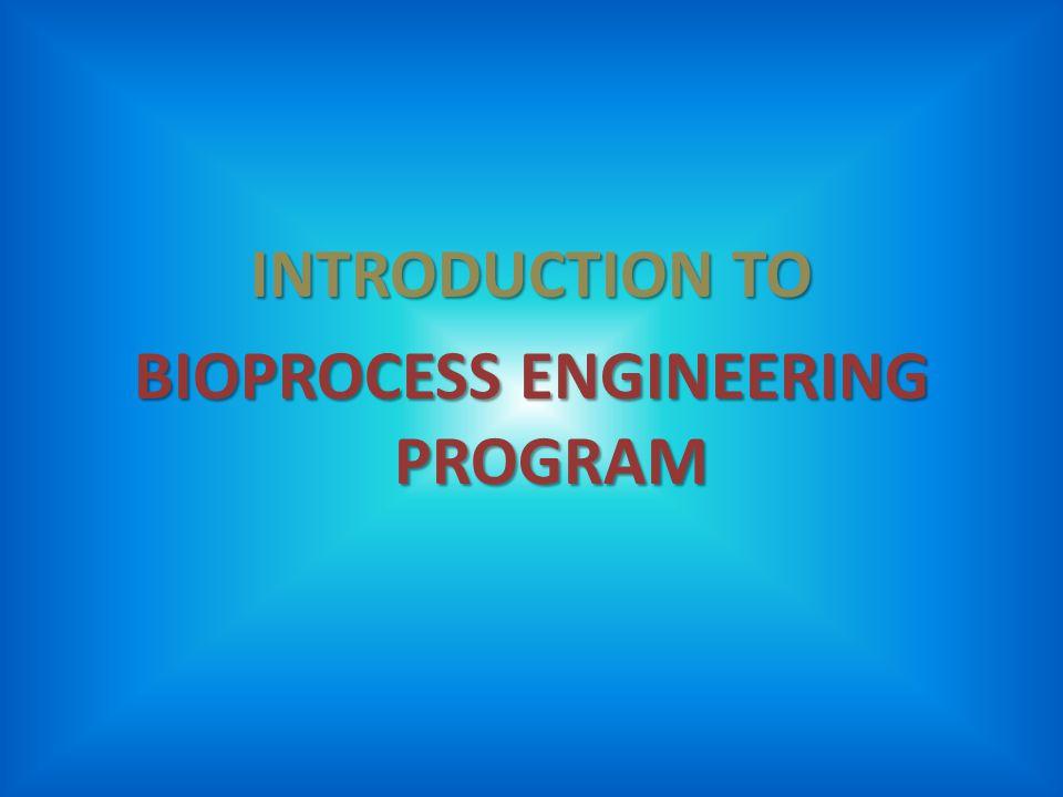 INTRODUCTION TO BIOPROCESS ENGINEERING PROGRAM